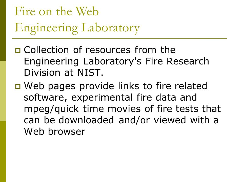 Collection of links to fire data Links to fire simulation videos Results of Fire experiments at Engineering Lab Software Models: Fire Dynamics Simulator, Fire Modeling etc.