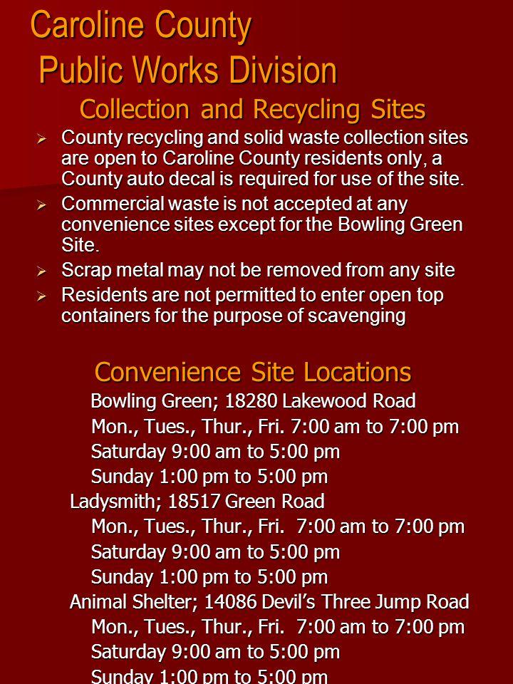 Caroline County Public Works Division Convenience Site Locations Dawn; 31179 Old Dawn Road Mon., Tues., Thurs., Fri.