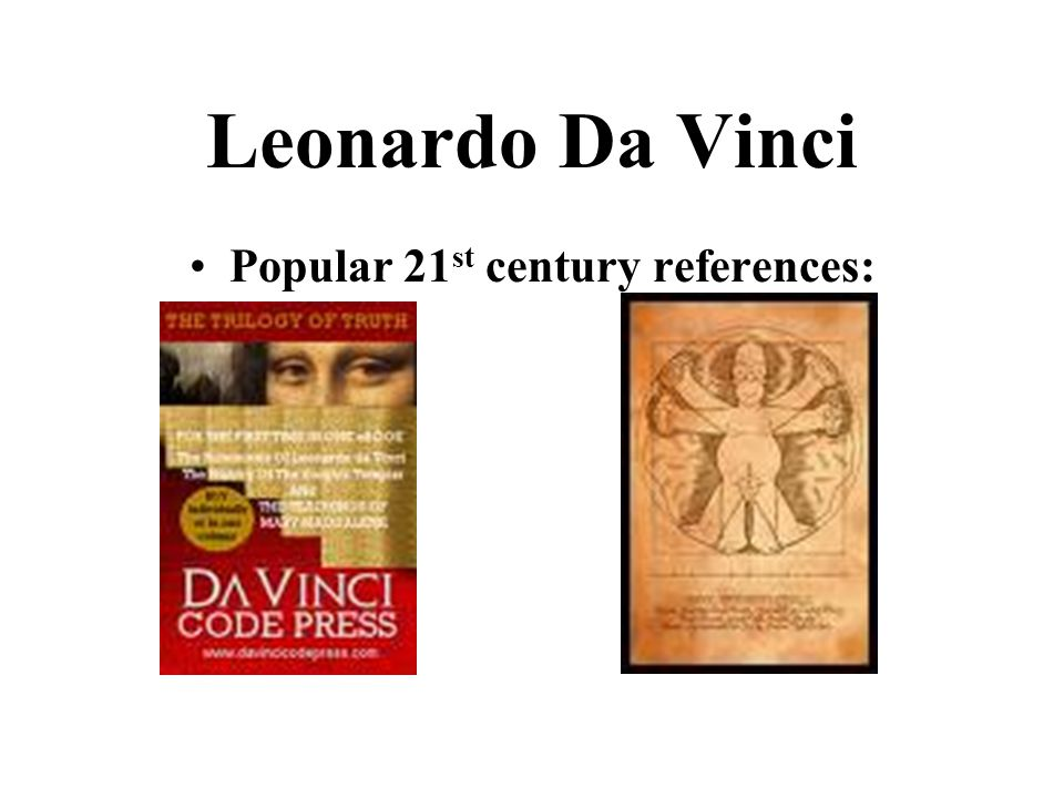 Leonardo Da Vinci Popular 21 st century references:
