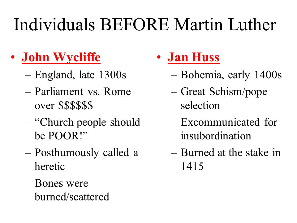 Individuals BEFORE Martin Luther John Wycliffe –England, late 1300s –Parliament vs.