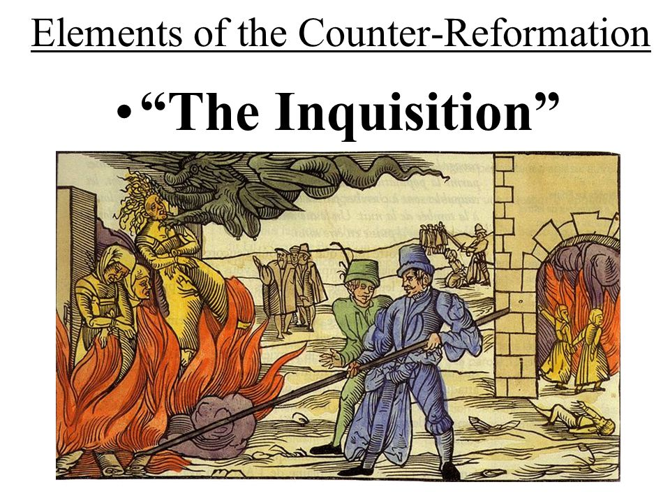 Elements of the Counter-Reformation The Inquisition