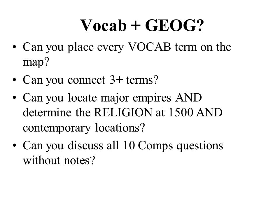 Vocab + GEOG.Can you place every VOCAB term on the map.