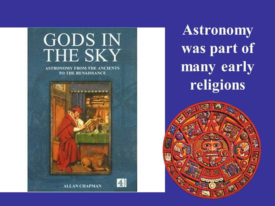 Astronomy was part of many early religions