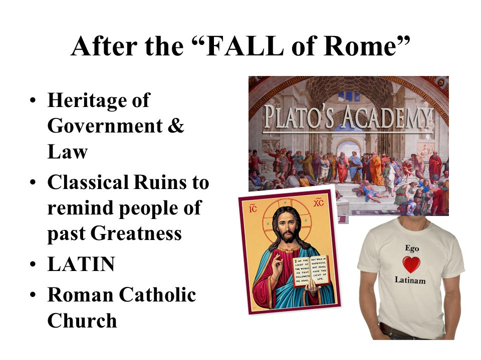 After the FALL of Rome Heritage of Government & Law Classical Ruins to remind people of past Greatness LATIN Roman Catholic Church