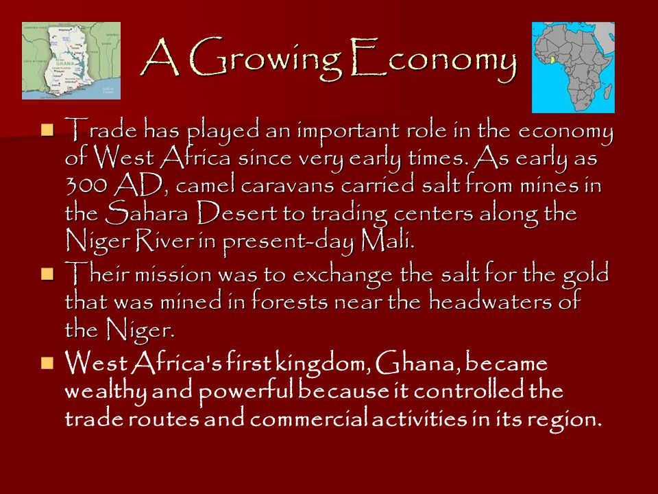 A Growing Economy Trade has played an important role in the economy of West Africa since very early times.