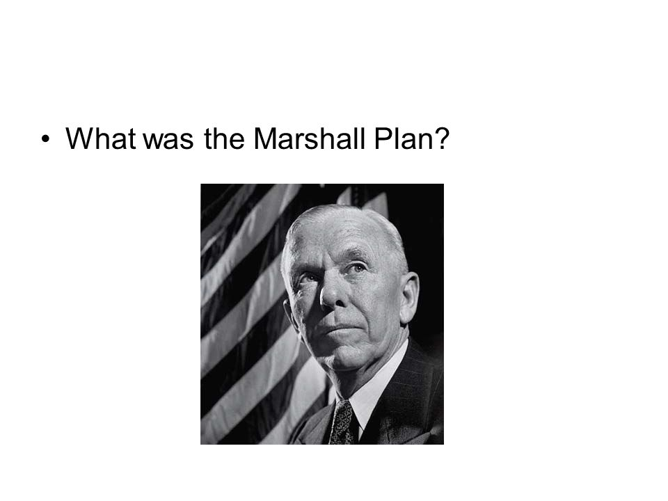The Marshall Plan was a plan designed to help all of Europe rebuild from the War.