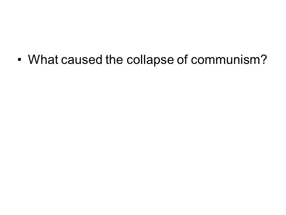 Communism collapsed during the 1980s and 90s for many reasons.