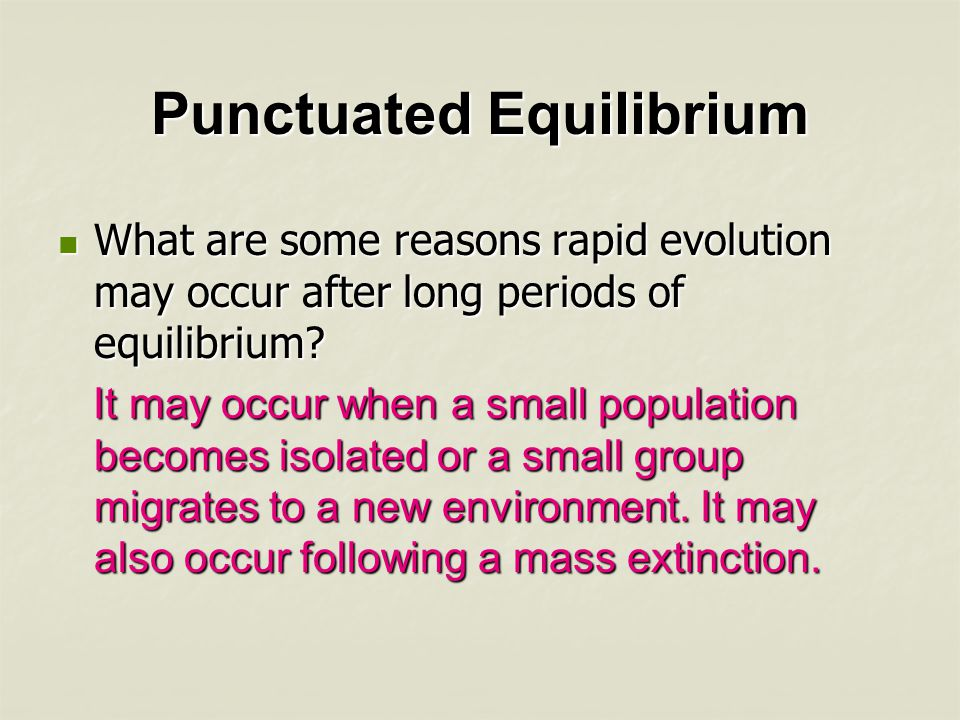 Punctuated Equilibrium The pattern of long, stable periods interrupted by brief periods of more rapid change is called _______.
