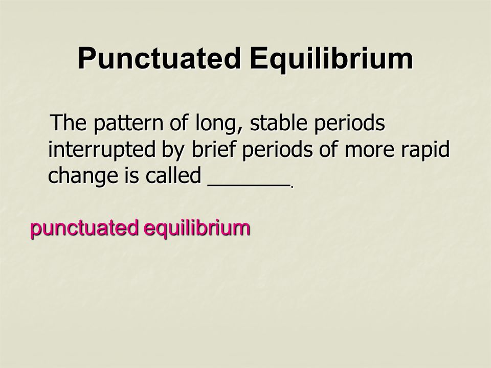 Punctuated Equilibrium Is the following sentence true or false.