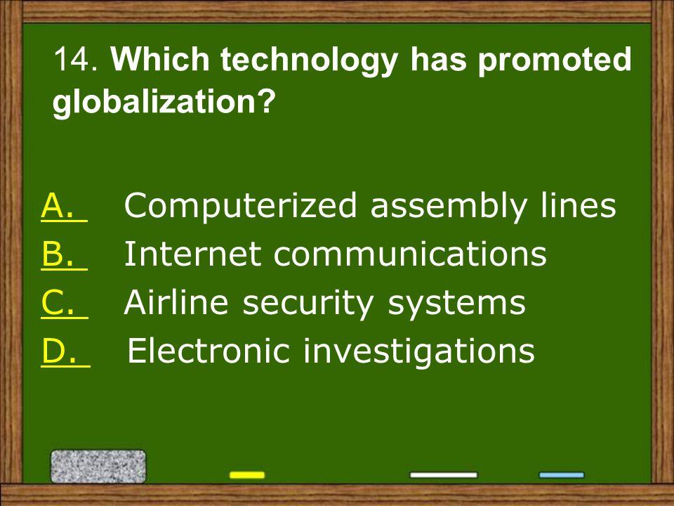 A.A. Computerized assembly lines B. B. Internet communications C.