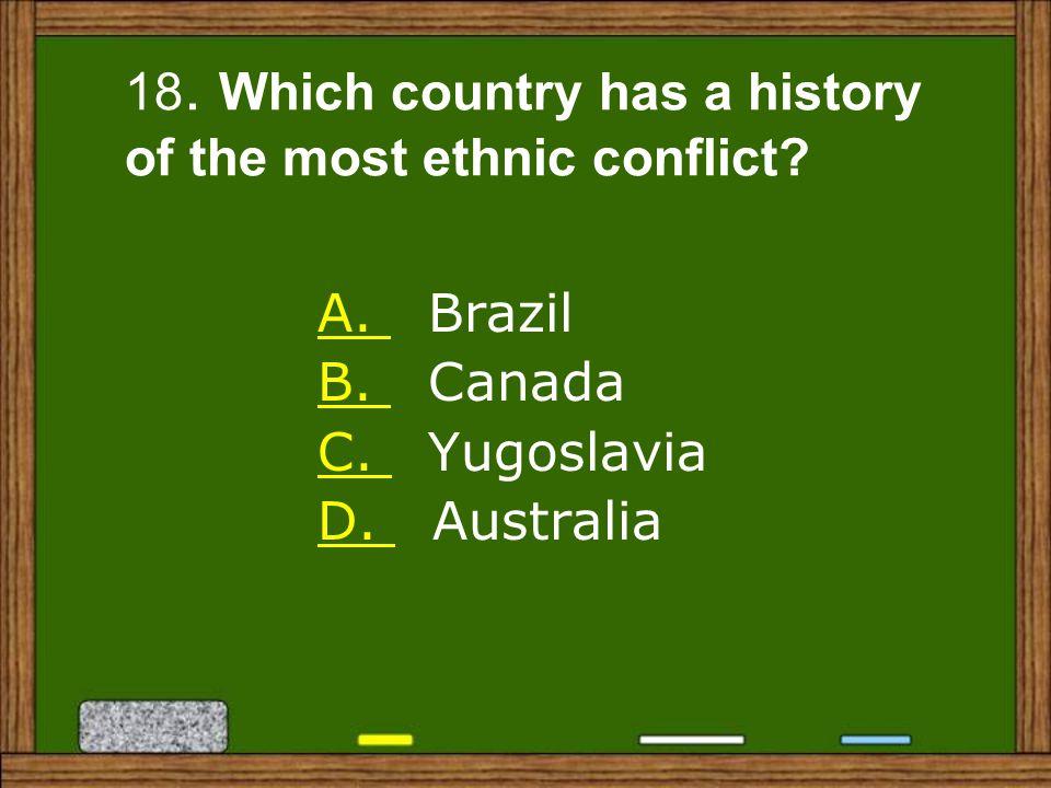 A.A. Brazil B. B. Canada C. C. Yugoslavia D. D. Australia 18.