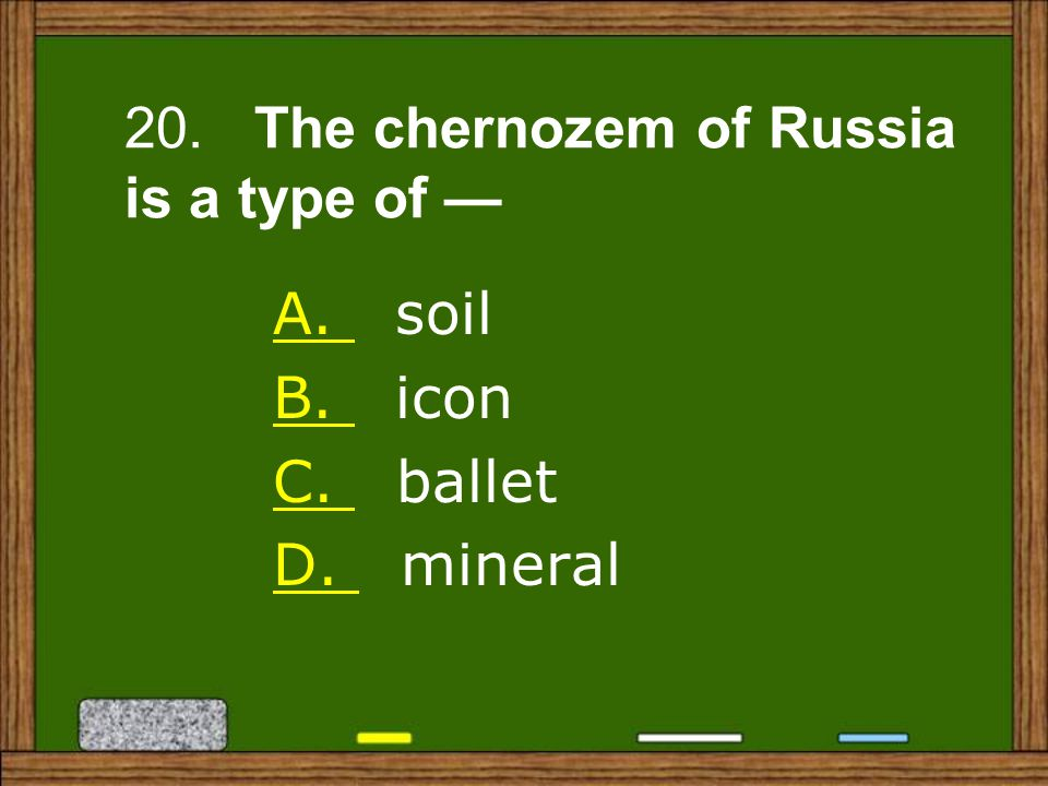 A. A. soil B. B. icon C. C. ballet D. D. mineral 20. The chernozem of Russia is a type of —