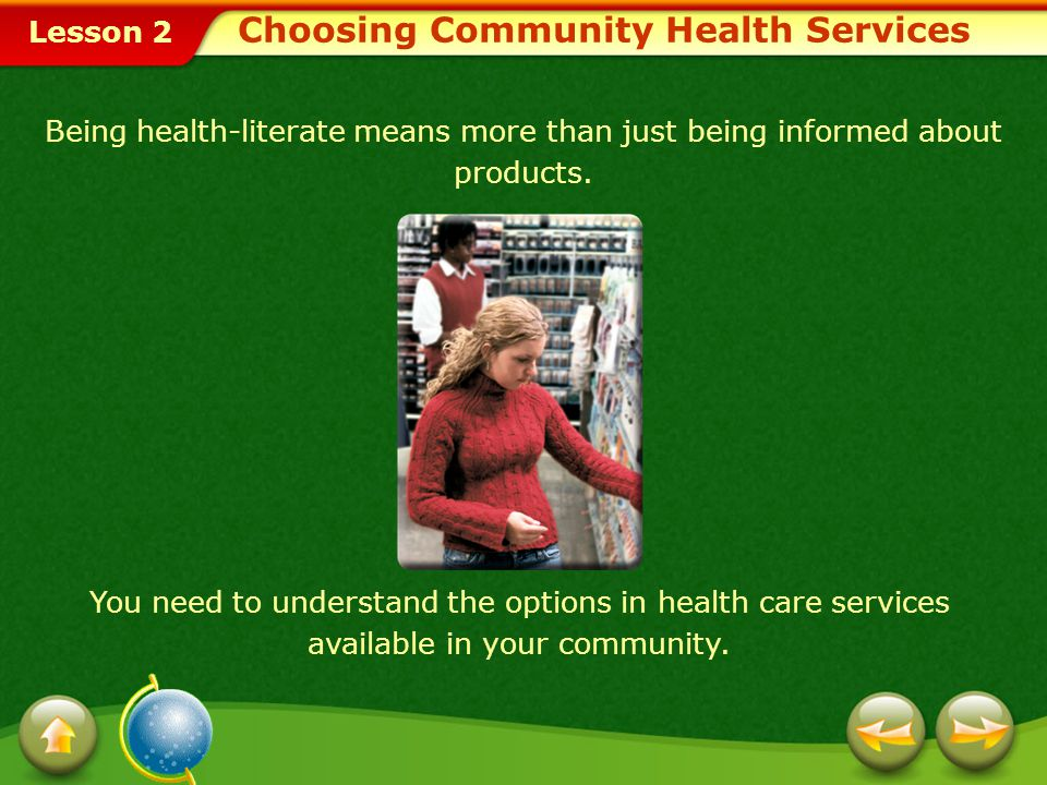 Lesson 2 Choosing Community Health Services You need to understand the options in health care services available in your community.
