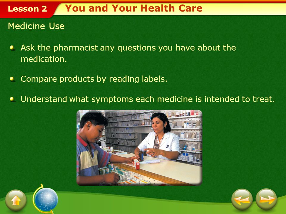 Lesson 2 You and Your Health Care Ask the pharmacist any questions you have about the medication.