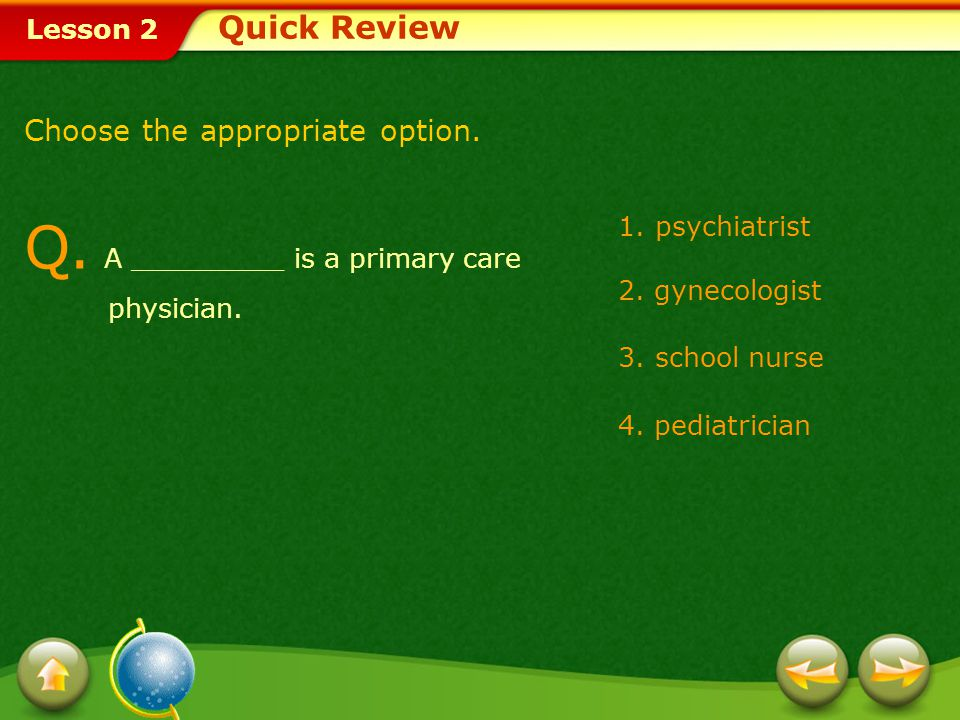 Lesson 2 Quick Review Q.A _________ is a primary care physician.