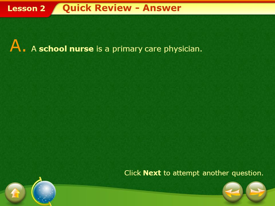 Lesson 2 A.A school nurse is a primary care physician.