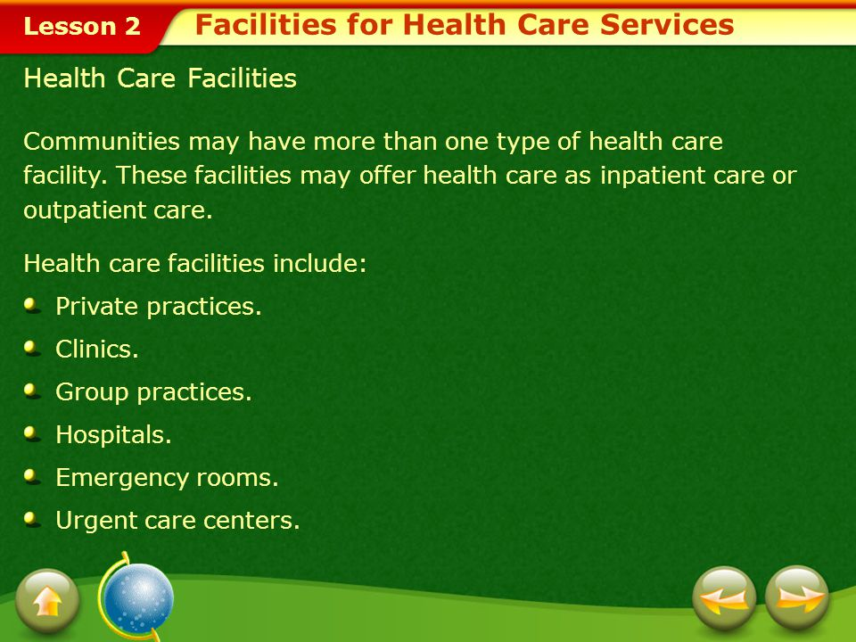 Lesson 2 Facilities for Health Care Services Communities may have more than one type of health care facility.