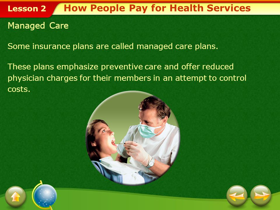 Lesson 2 Some insurance plans are called managed care plans.