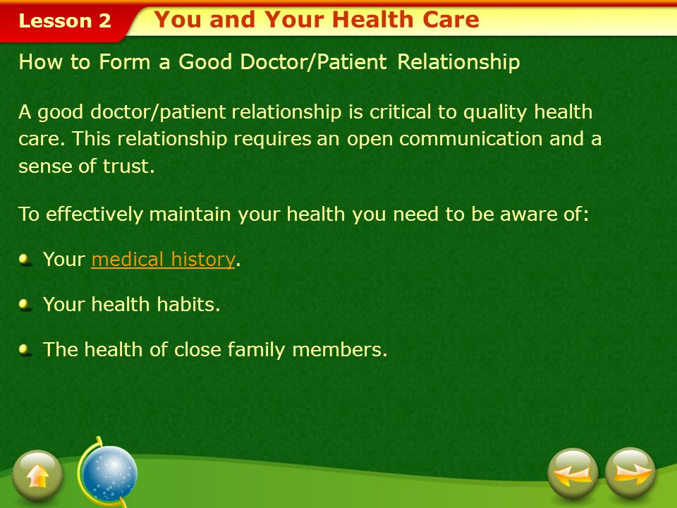 Lesson 2 You and Your Health Care A good doctor/patient relationship is critical to quality health care.