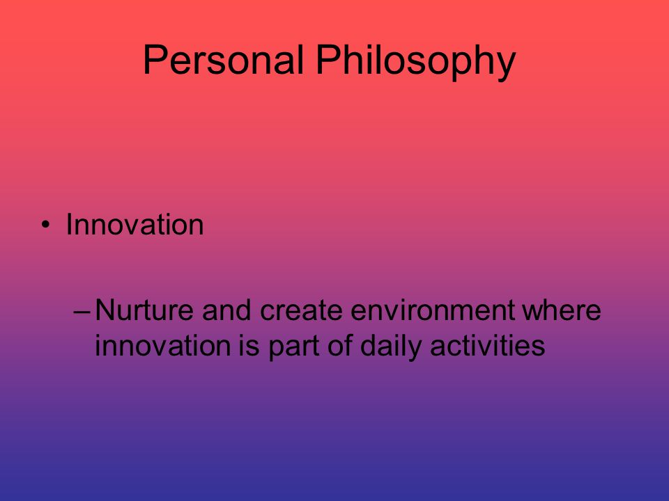 Personal Philosophy Journey of Leadership Industrial to Technological era Generational Baby boomers to Gen Y Change in culture bottom up instead of top down