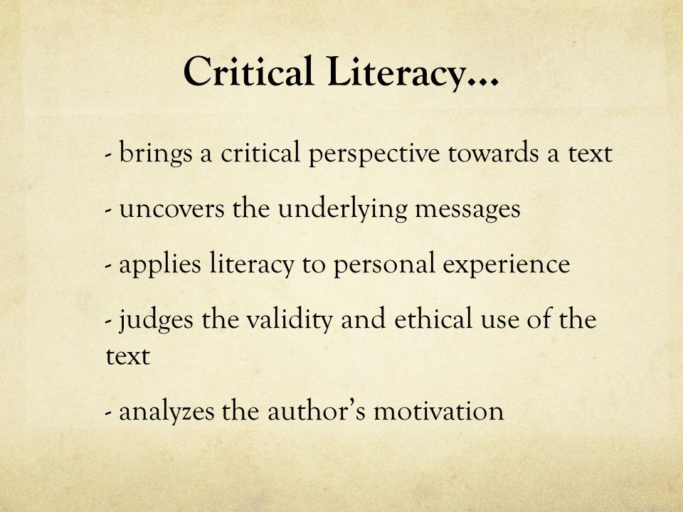 Critical literacy has been influenced by work in the fields of feminism, racism, and queer theory and has extended from there.