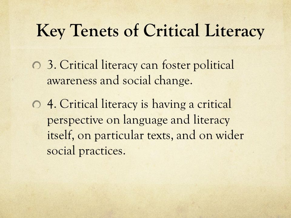Key Tenets of Critical Literacy 5.A learner should critically assess his or her culture.
