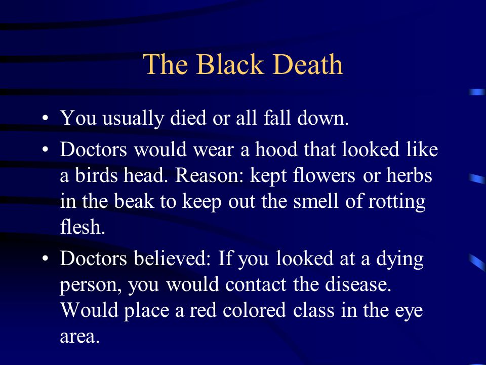 Black Death 1300 –60 to 75 million population – Little Ice Age –1347 Sicily –Many died within 24 hours –Within 5 years 25 million dead