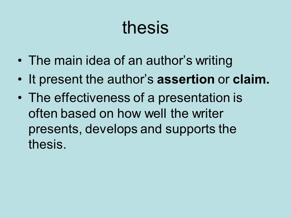 thesis The main idea of an author's writing It present the author's assertion or claim.