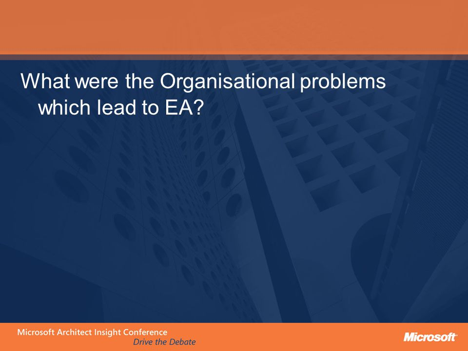 The Genesis of EA was in response to clear business problems