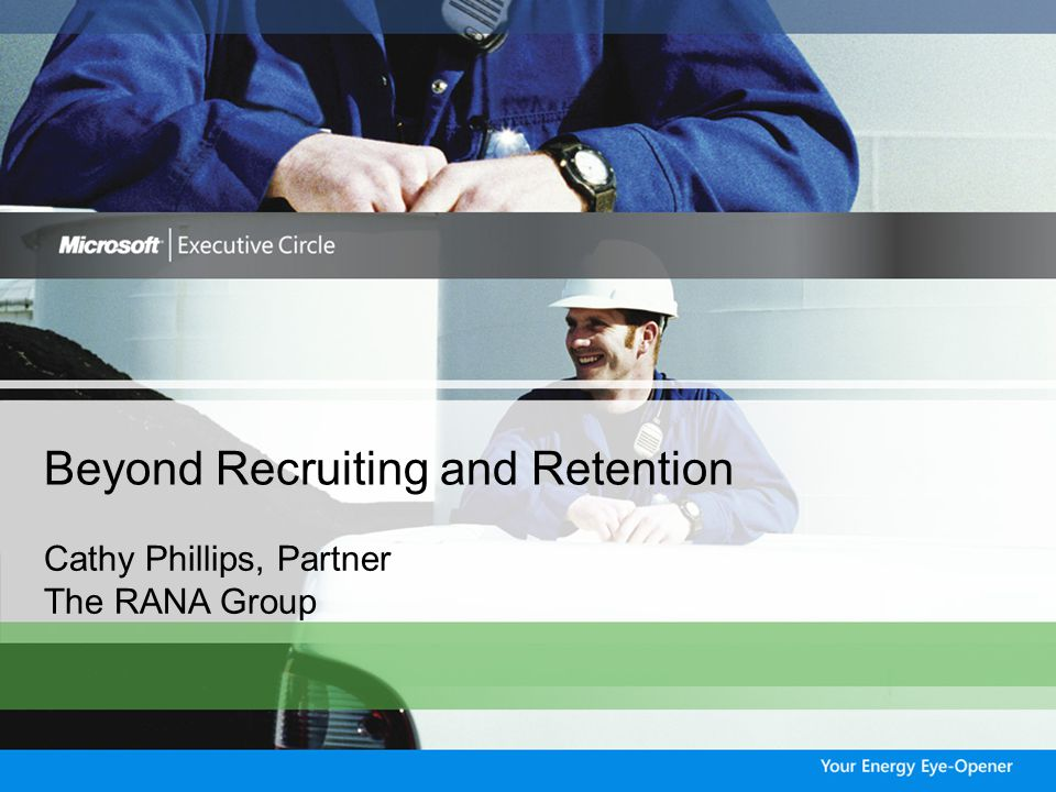Beyond recruiting and retention Emerging Issues & Challenges Business Drivers for the Future Beyond Recruiting & Retention: Workplace Challenges Implications for Energy Sector HR & IT Preparing for New Workforce Challenges