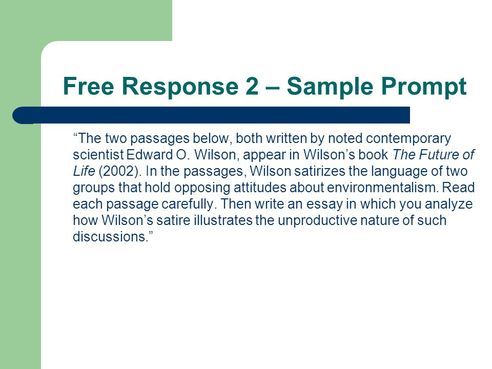 Free Response 3 Argument Essay – Typically, this prompt requires you to respond to a given statement, possibly a given quotation, by creating a thesis statement and providing evidence to support/argue it.