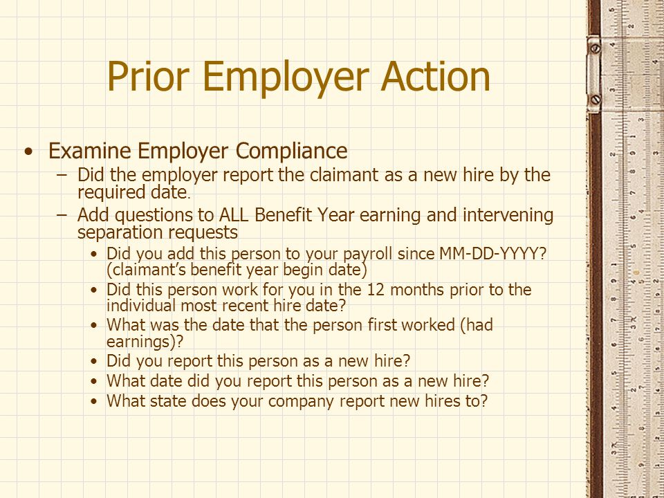 Prior Employer Action Effective March 2009 Code 80-89 –Hired after the claim filed –Employer failed to report new hire timely –Not a RTW in 12 month situation –State defines second digit Responsibility (ei4) must contain a 2, employer responsibility