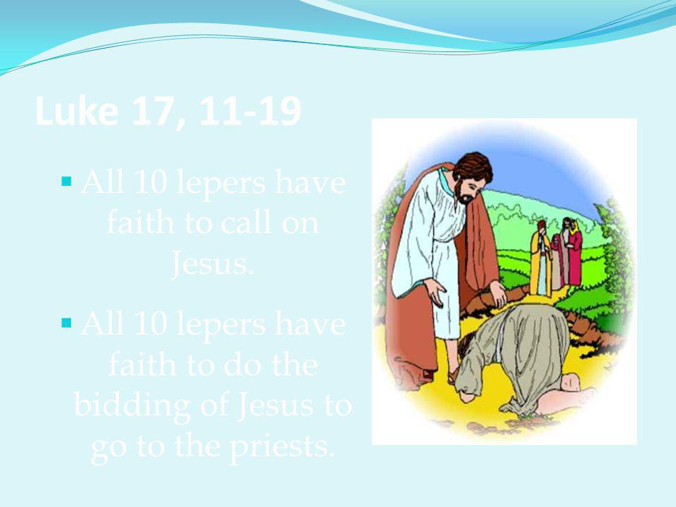 Luke 17, 11-19  Only one has the faith to return to give thanks.