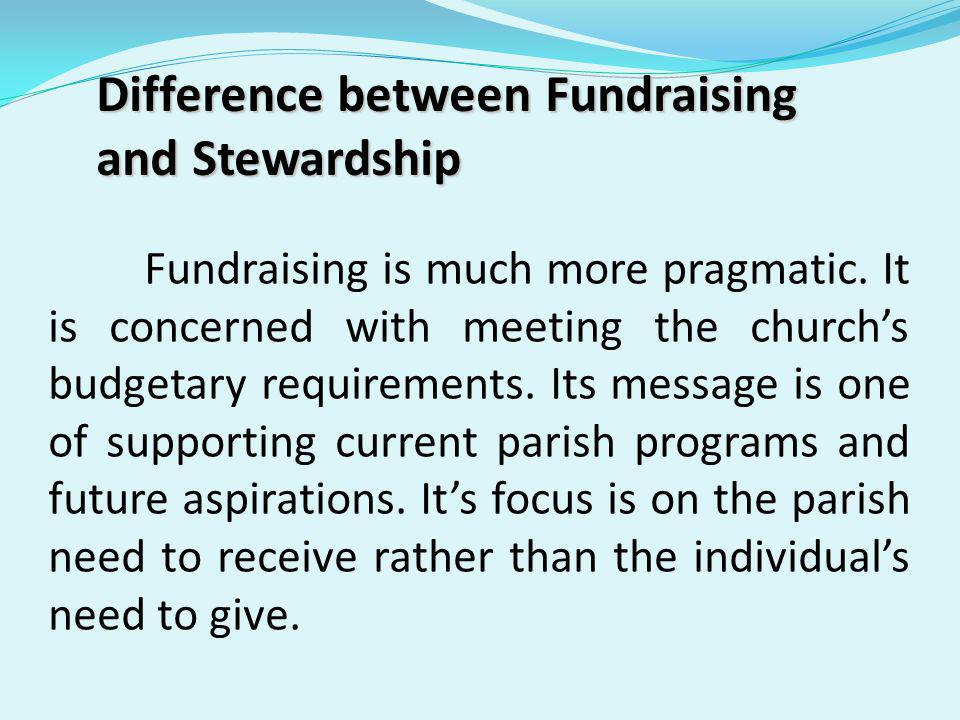 Fundraising is what we do; stewardship is who we are.