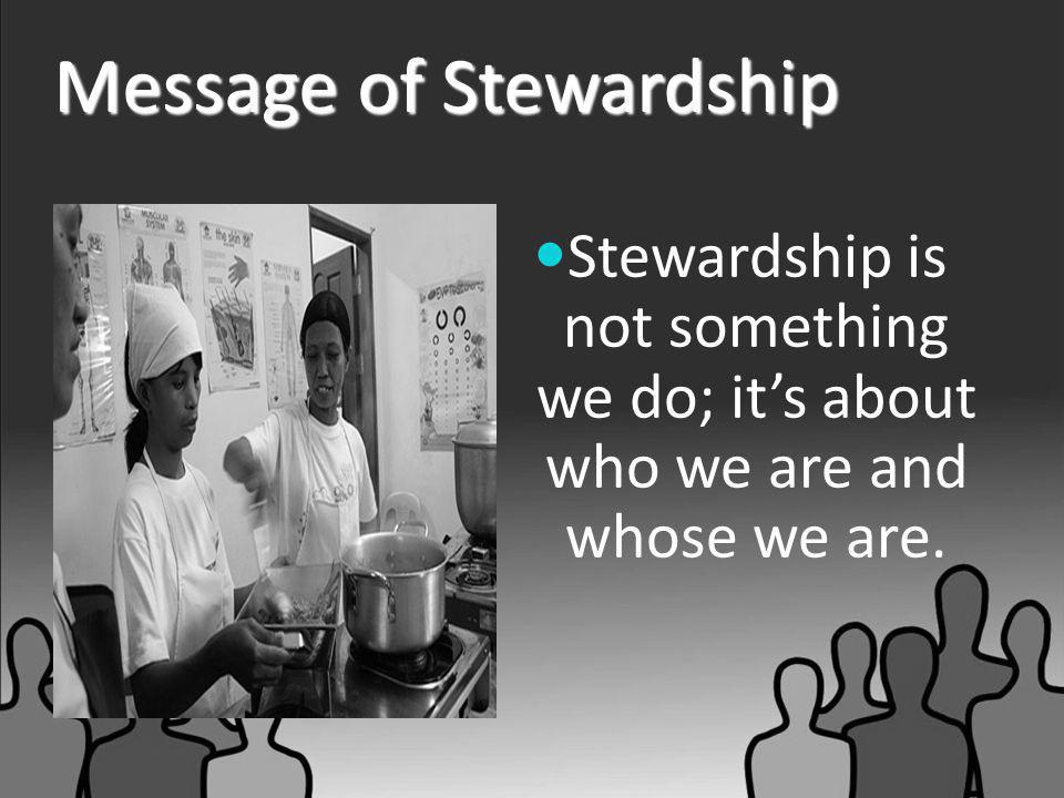 Message of Stewardship Stewardship is not merely meeting the parish budget; it's about examining our attitude toward and our use of money.