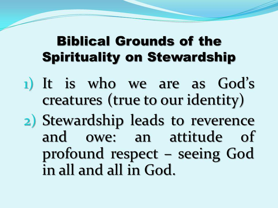Biblical Grounds of the Spirituality on Stewardship 3) As a sign of gratitude to God 4) We are called to trust God 5) It is part of the dynamics of love, and we are called to love God above all things.