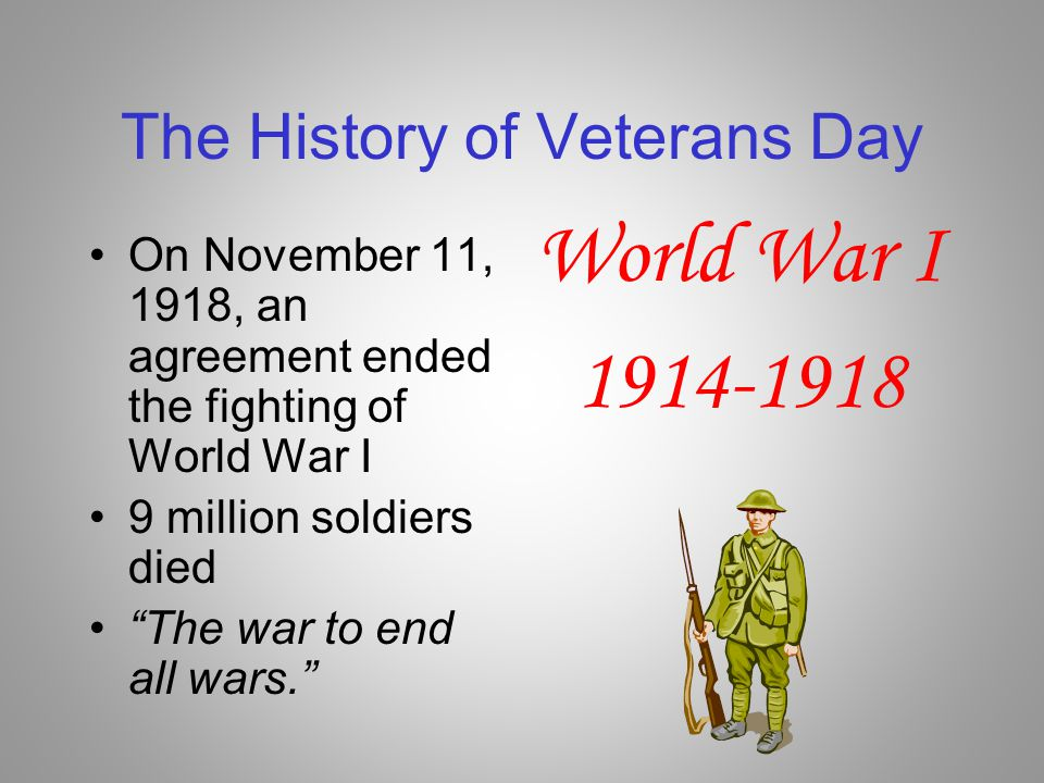 Armistice Day The agreement was called an armistice. The world hoped that World War I was the war that would end all wars, so November 11 soon became known as Armistice Day. 11th hour, 11th day, of the 11th month (November 11, 1918@ 11:00 a.m.)