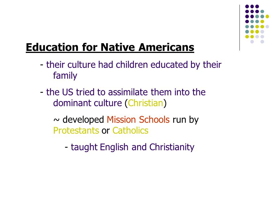 Education for Spanish (Mexican) Americans - In Southwest - Formal education provided by church and missionaries ~ 3 R's & religion