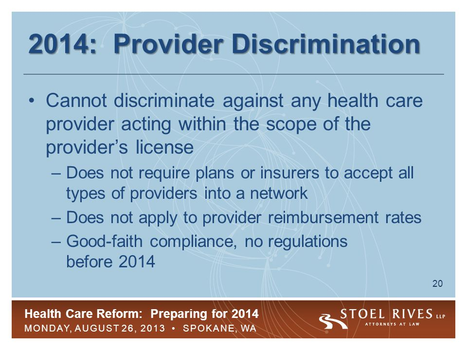 Health Care Reform: Preparing for 2014 MONDAY, AUGUST 26, 2013 SPOKANE, WA 21 2014: SBC New SBC template for 2014 –Adds data elements requiring plan to disclose whether it Constitutes minimum essential coverage; and Provides minimum value –No new coverage examples