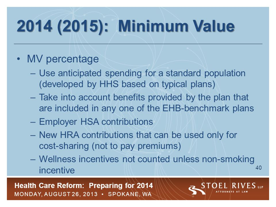 Health Care Reform: Preparing for 2014 MONDAY, AUGUST 26, 2013 SPOKANE, WA 41 2014 (2015): Affordability Calculation May consider –New HRA contributions that can be used for cost-sharing or to pay premiums –Non-smoking incentives, but not other wellness incentives