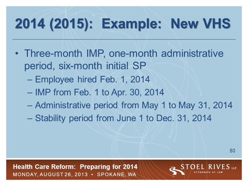 Health Care Reform: Preparing for 2014 MONDAY, AUGUST 26, 2013 SPOKANE, WA 51 2014 (2015): Measuring FTEs in SMP Proposed regulations allow employer to select standard measurement period ( SMP ) of 3-12 months –Fixed period of time (such as Oct.