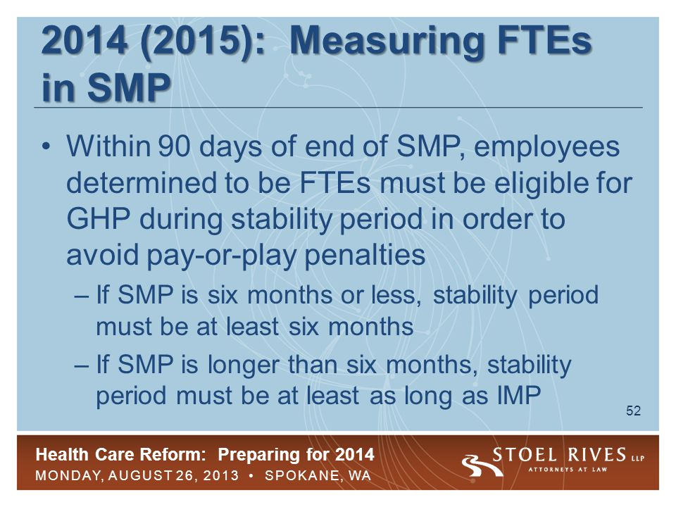 Health Care Reform: Preparing for 2014 MONDAY, AUGUST 26, 2013 SPOKANE, WA 53 2014 (2015): SMP Example Nine-month SMP from Jan.