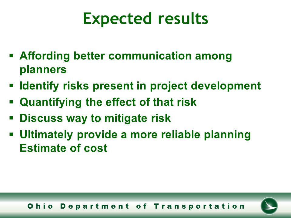 O h i o D e p a r t m e n t o f T r a n s p o r t a t i o n The Process  Follows FHWA CER very closely  Assemble Review Team  ODOT personnel  District -owns the CER for their project  Central Office –facilitates the CER  FHWA, Local Division –technical expertise and guidance  Subject Matter Experts (SME's)  From ODOT  Consultant community