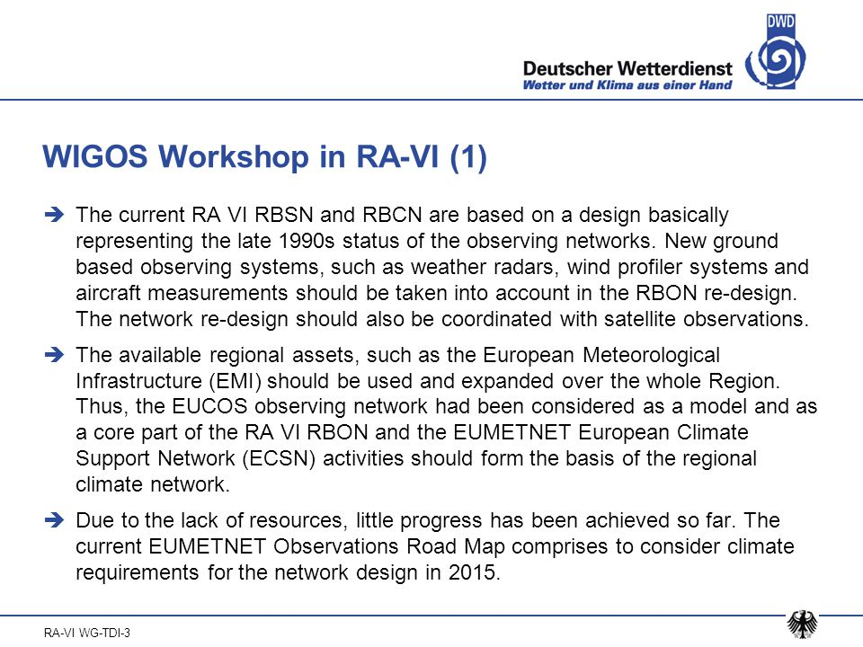 RA-VI WG-TDI-3 WIGOS Workshop in RA-VI (2)  To make Members aware of the WMO WIGOS Implementation Framework activities and incorporate more Members in those activities, it was proposed to organize a regional WIGOS workshop.