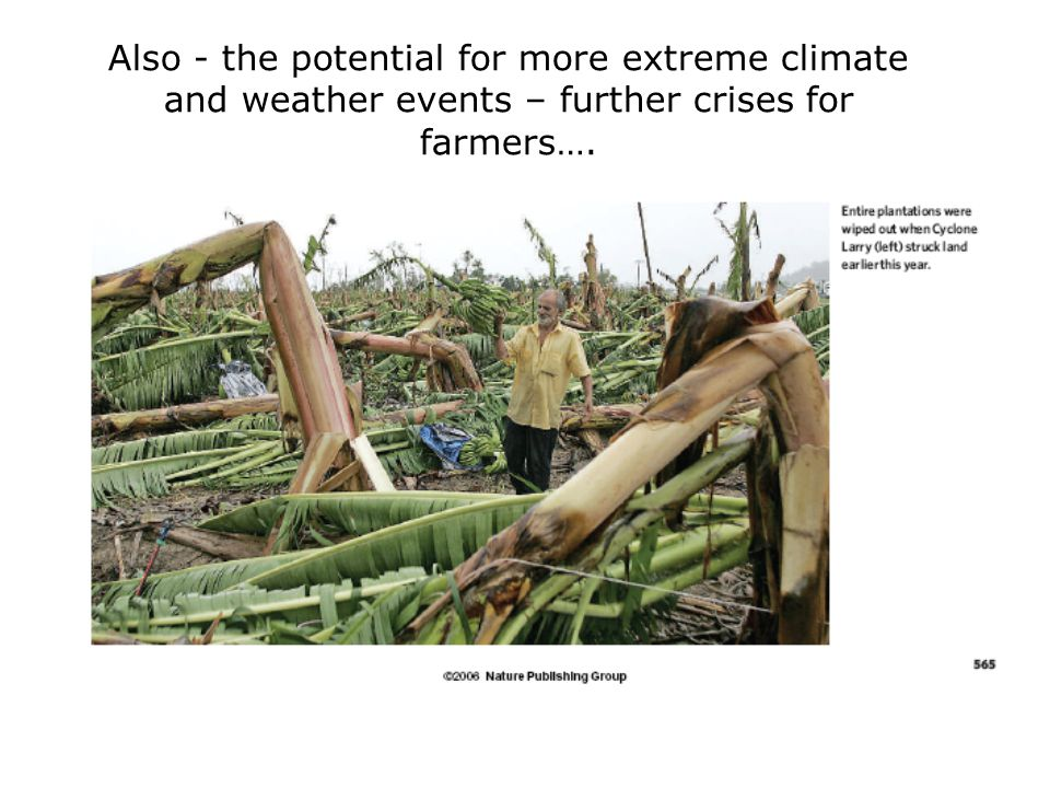 Also - the potential for more extreme climate and weather events – further crises for farmers….