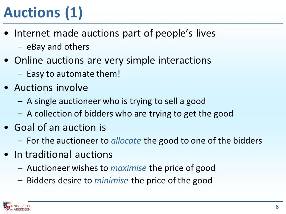 7 Auctions (2) Several factors affect protocol and strategy The goods auctioned –Public/common value: a typical £10 note is worth £10 –Private value: £10 note autographed by your favourite artist Winner determination –First-price auctions –Second-price auctions Bids being known to all concerned –Open cry auctions –Sealed bid auctions