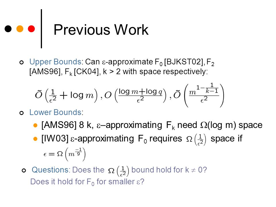 First Result Optimal Lower Bound: 8 k 1 and any = (m -1/2 ), any -approximator for F k must use ( -2 ) bits of space.