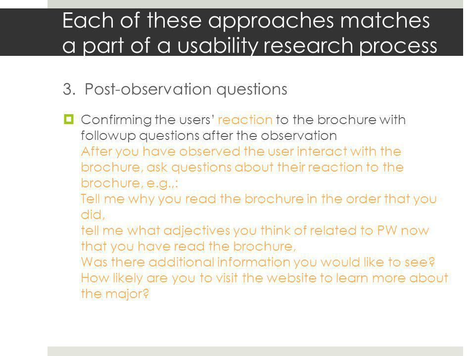 Take each objective and develop questions from each approach will help prove that the brochure meets that objective Objective: The brochure provides all the information the user expects and needs  Pre-observation question: what would you expect and want to see in a brochure about a major.