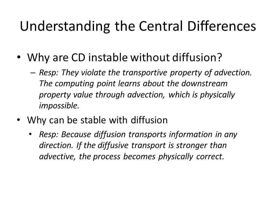 More Questions Can explicit central differrences be used on advection is dominant.
