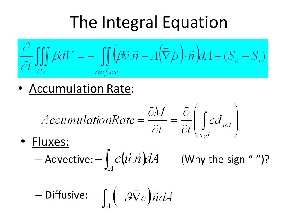 Differential Evolution Equation The rate of accumulation is minus the divergence of the fluxes + (Souces-Sinks) Or: